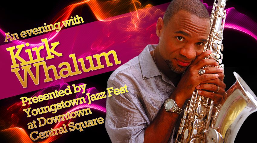 Youngstown Jazz Fest Presents Kirk Whalum, Sunday July 14t @ 7PM. SounDoctrine Opens