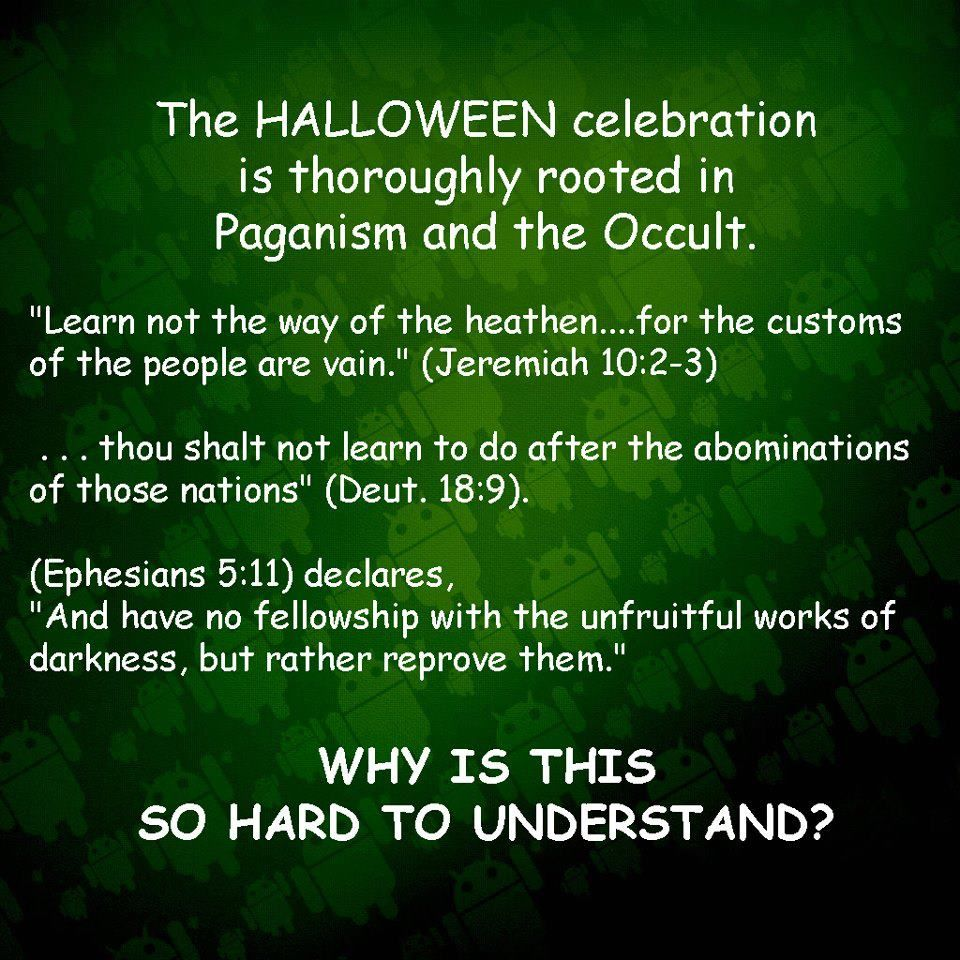 the truth about halloweenis actually well known but when christendoms churches dont reprove their parishioners for such things people learn to delight