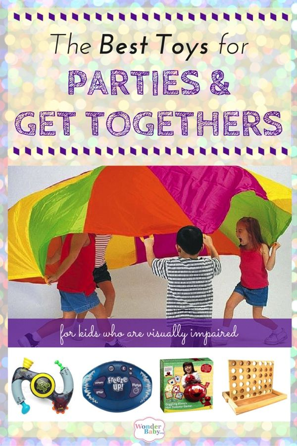 The Best Toys For Parties And Get Togethers For Kids Who Are Visually Impaired Wonderbaby Org Cool Toys Kids Top Toys
