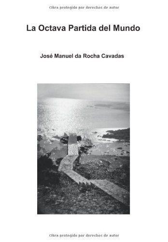 La Octava Partida del Mundo di José Manuel da Rocha Cavadas http://www.amazon.it/dp/8415068905/ref=cm_sw_r_pi_dp_hpJqvb0WP76KR