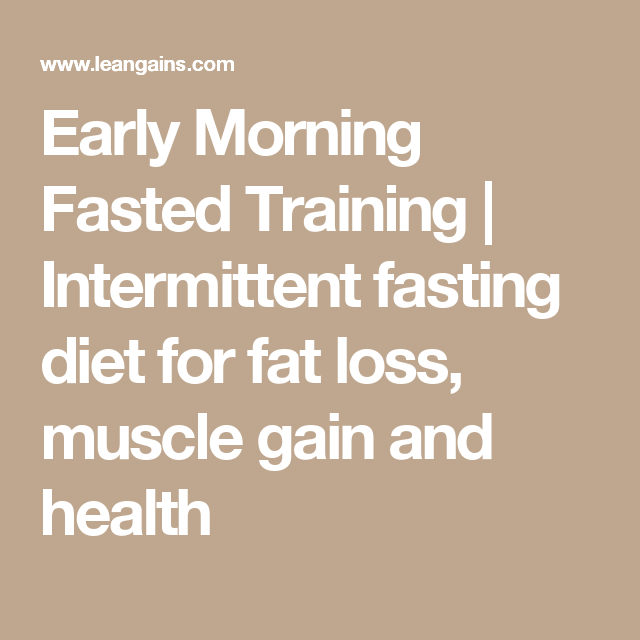 Early Morning Fasted Training   Intermittent fasting diet for fat loss, muscle gain and health