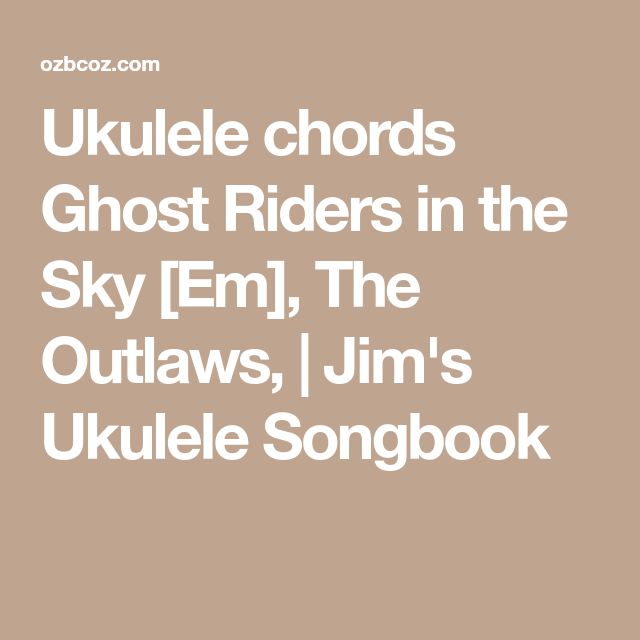 Ukulele Chords Ghost Riders In The Sky Em The Outlaws Jims
