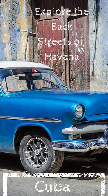 Explore the back streets of Havana Cuba. An Intimate Exploration ...
