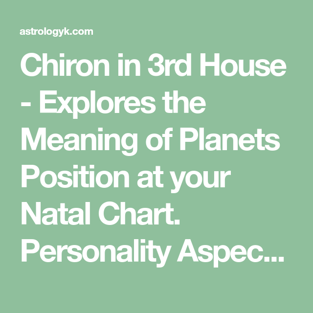 Chiron In 3rd House Explores The Meaning Of Planets Position At