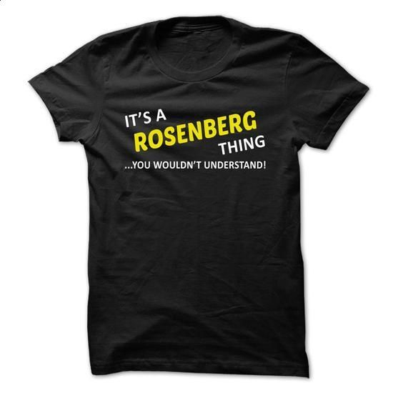 Its a ROSENBERG thing... you wouldnt understand! - #tee design #sweatshirt man. MORE INFO => https://www.sunfrog.com/Names/Its-a-ROSENBERG-thing-you-wouldnt-understand-yhtjt.html?68278