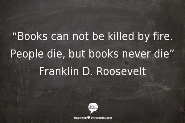 Books can not be killed by fire People but books never