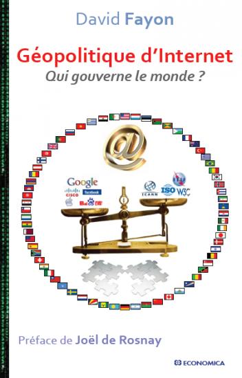 Géopolitique d'Internet – qui gouverne le monde ? Par David Fayon