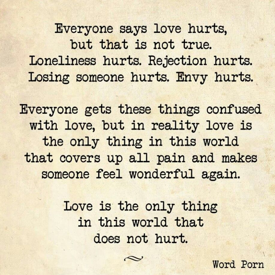 Love is the only thing in the world that does not hurt