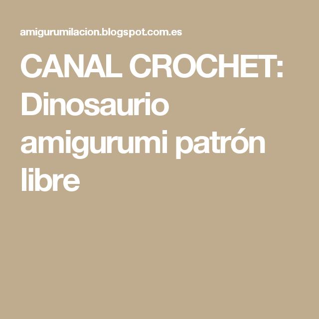 CANAL CROCHET: Dinosaurio amigurumi patrón libre | animales ...