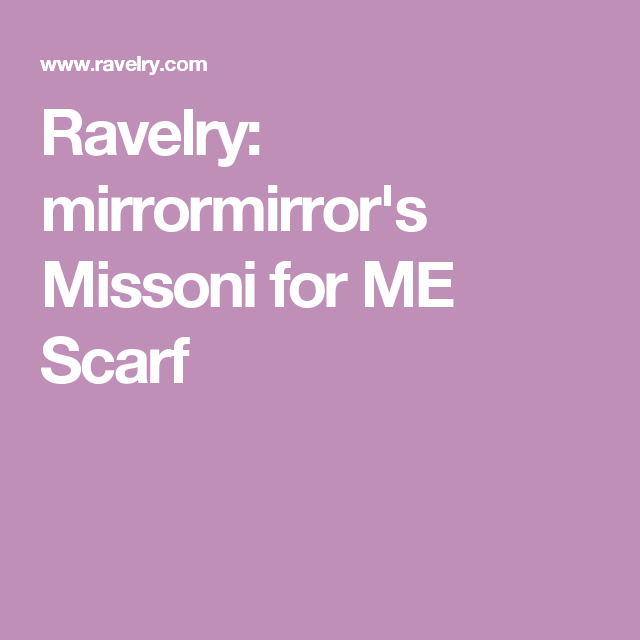 Ravelry: mirrormirror's Missoni for ME Scarf