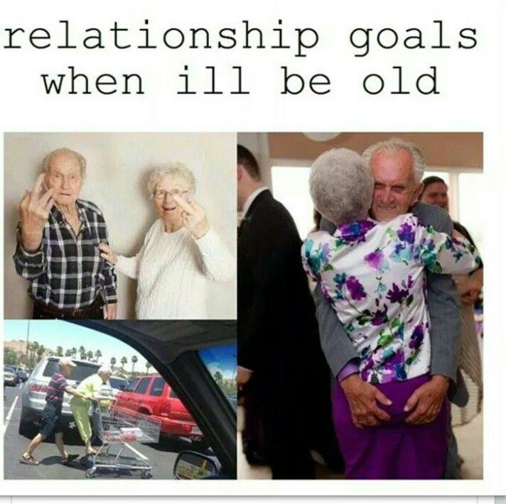 Old Relationship Goals Relationship Goals Meme Relationship Goals Funny Relationship