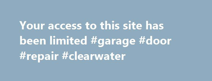 Your Access To This Site Has Been Limited Garage Door Repair