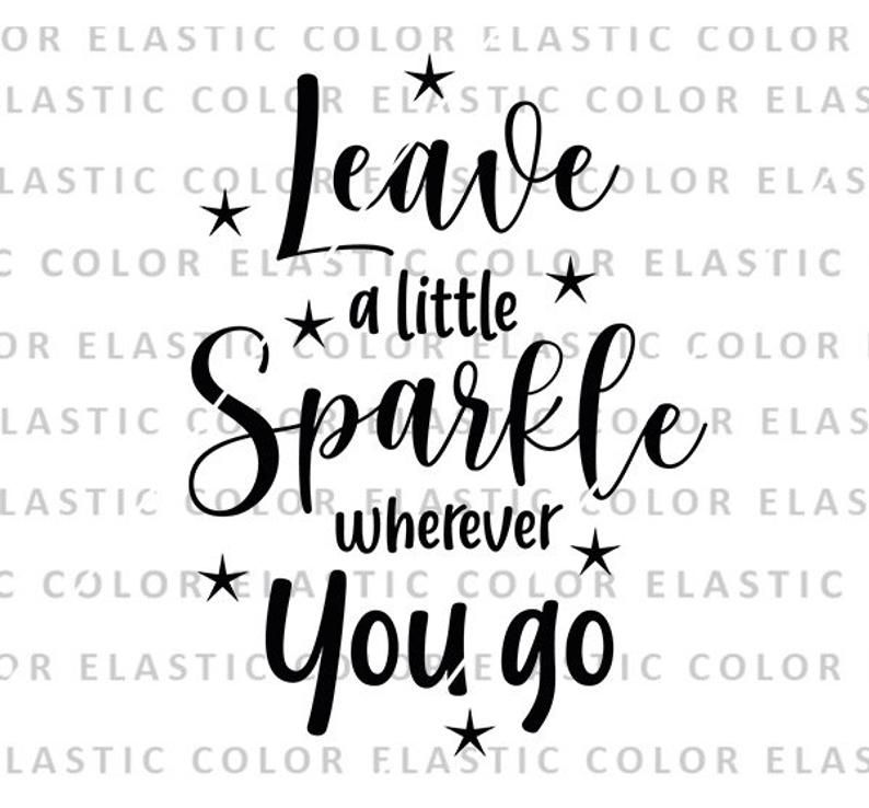 Leave A Little Sparkle Wherever You Go Svg Baby Girl Svg Etsy In
