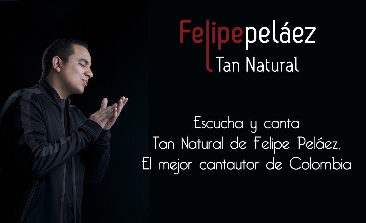 Tan Natural Felipe Peláez Diferente Canciones Musica Mexicana Simplemente Te Amo