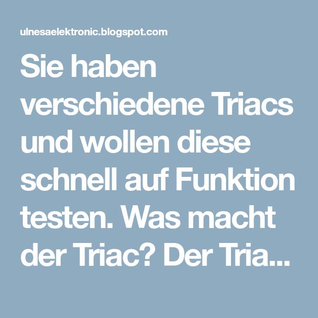 Sie Haben Verschiedene Triacs Und Wollen Diese Schnell Auf Funktion Testen Was Macht Der Triac Der Triac Wird Uber Das Gate Ge Schnell Verschiedenes Computer