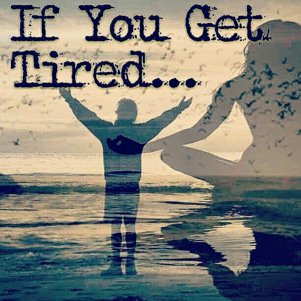 If You Get Tired Learn To Rest Not Quit Never Give Up On