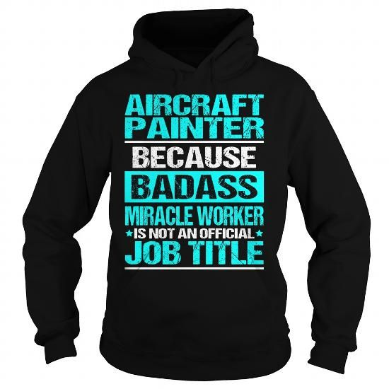Awesome Tee For Aircraft Painter #tee tree #maxi tee. BUY-TODAY  => https://www.sunfrog.com/LifeStyle/Awesome-Tee-For-Aircraft-Painter-97470779-Black-Hoodie.html?id=60505