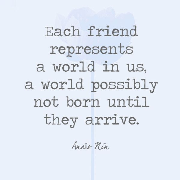 Each friend represents a world in us a world possibly not
