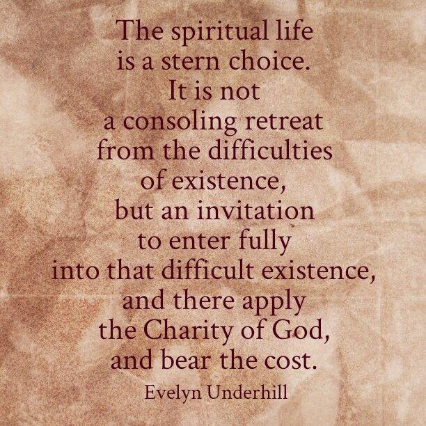 """Evelyn Underhill: """"La vida espiritual es una opción severamente simple. No es un retiro consolador de las dificultades de la existencia, sino una invitación a entrar de lleno en esa existencia difícil, y es ahí donde aplica la gracia de Dios, y vale la pena""""."""