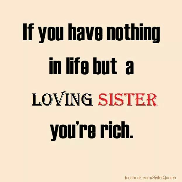 I Must Be A Billionaire F Sister Quotes Love My Sister My
