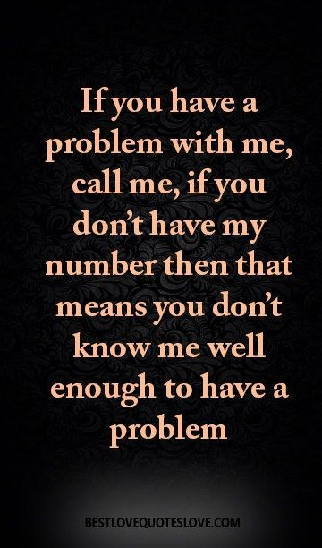 If You Have A Problem With Me Call Me If You Don T Have My Number Then That Means You Don T Know Me Well Enough To Have A Problem Galaxies Vibes