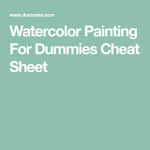 Watercolor Painting For Dummies Cheat Sheet Drawingpainting