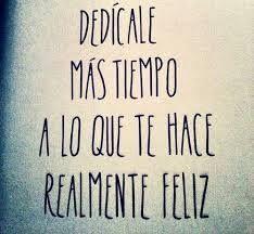 Dedícale más #Tiempo a lo que te hace realmente feliz... #Citas #Frases @Candidman