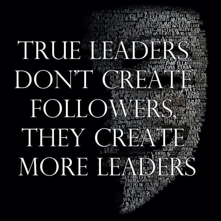 True Leaders Dont Care Followers They Create More Leaders