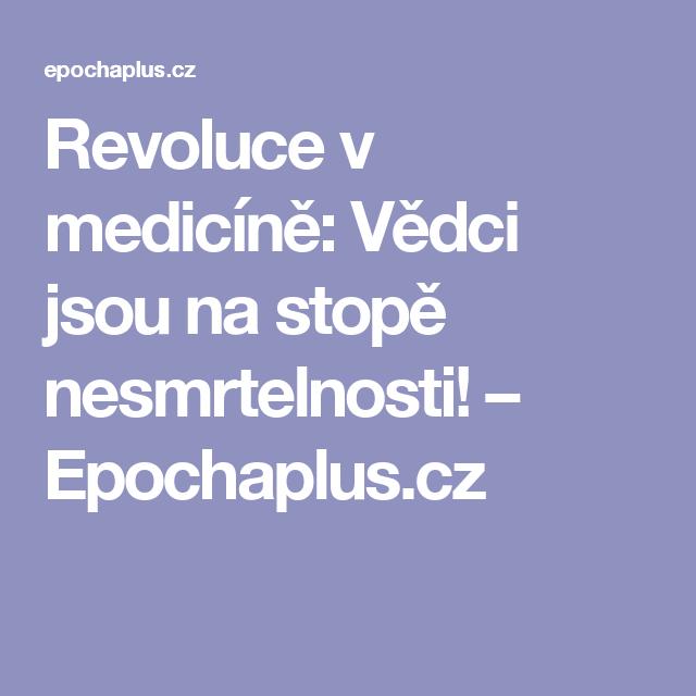 Revoluce v medicíně: Vědci jsou na stopě nesmrtelnosti! – Epochaplus.cz