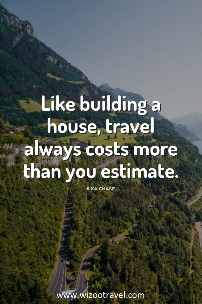 Travel Destinations Quotes |LIKE BUILDING A HOUSE, TRAVEL ALWAYS COSTS MORE THAN YOU ESTIMATE.| START YOUR JOURNEY WITH US. ********************************************************* #travelquotes# travelquotes #travelquotes short# travelquotes  #inspirational #Travel #quotes and places #Travel #quotes #TravelQuotes