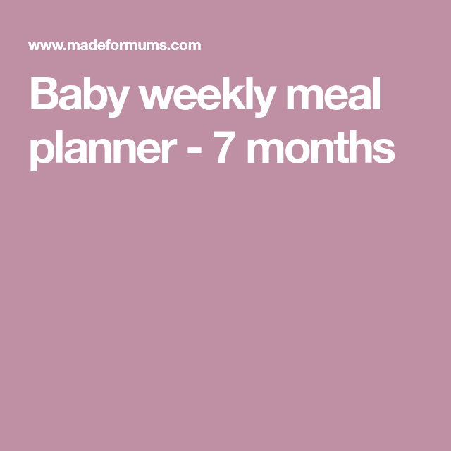 baby weekly meal planner 7 months
