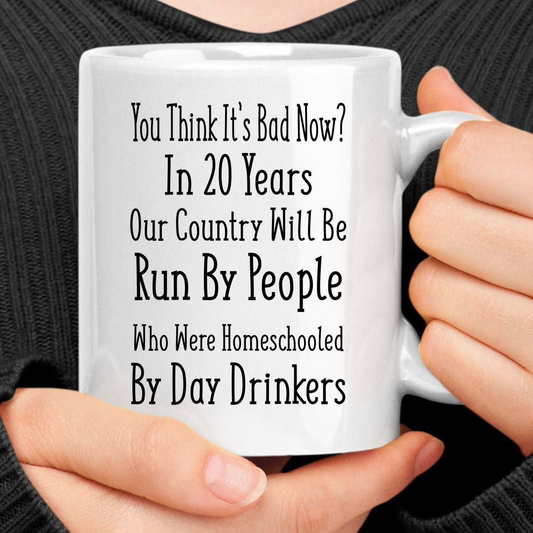 You Think It S Bad Now Mug In 2021 Sarcastic Quotes Funny Coffee Quotes Funny Coffee Humor