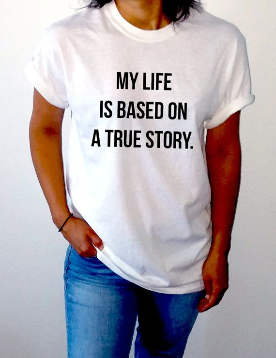My life is based on a true story  T-Shirt Unisex for women