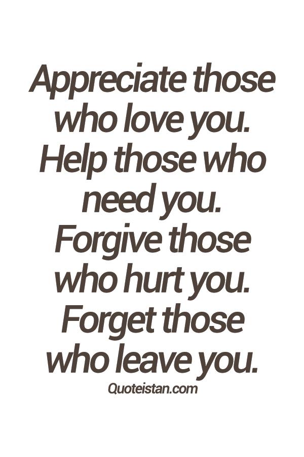 Appreciate Those Who Love You Help Those Who Need You Forgive