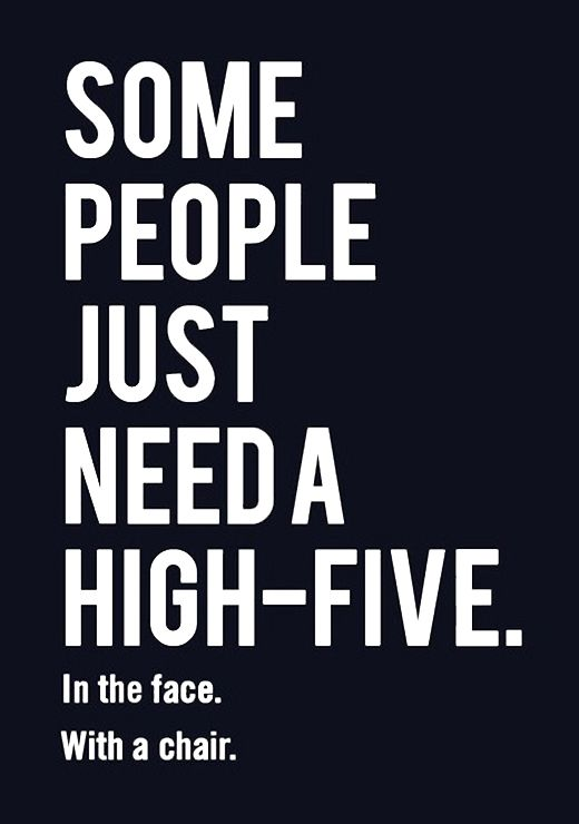 Funny Quotes High Five Sarcasm Funny Quotes Life Quotes Sarcastic Quotes