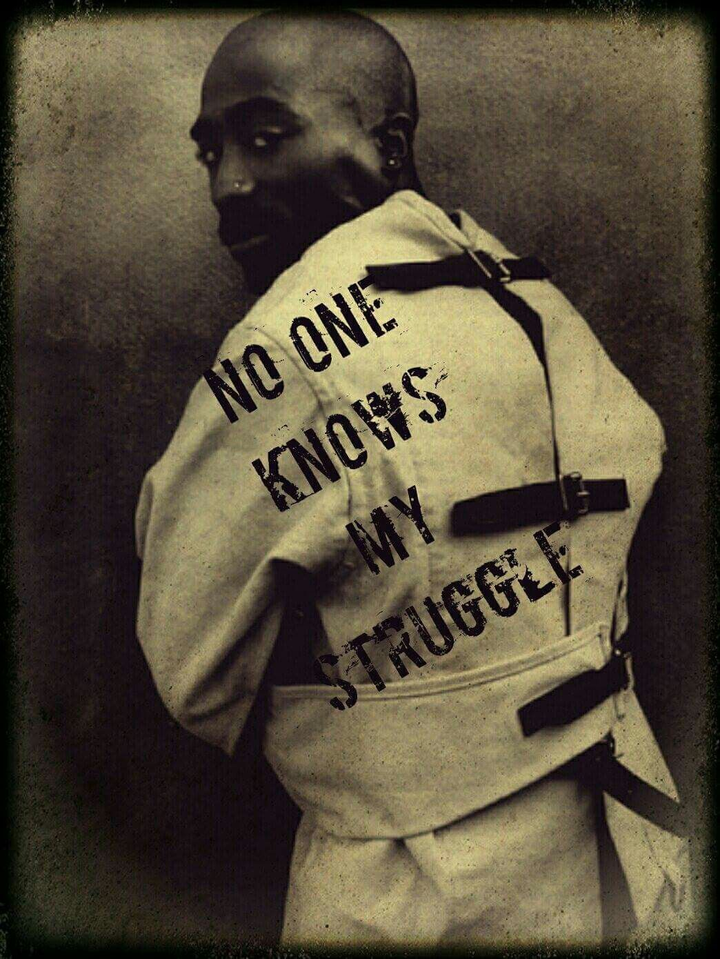 Tupac No One Knows My Struggle They Only See The Trouble Not