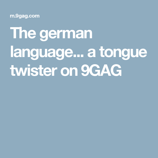 the german language a tongue twister on 9gag