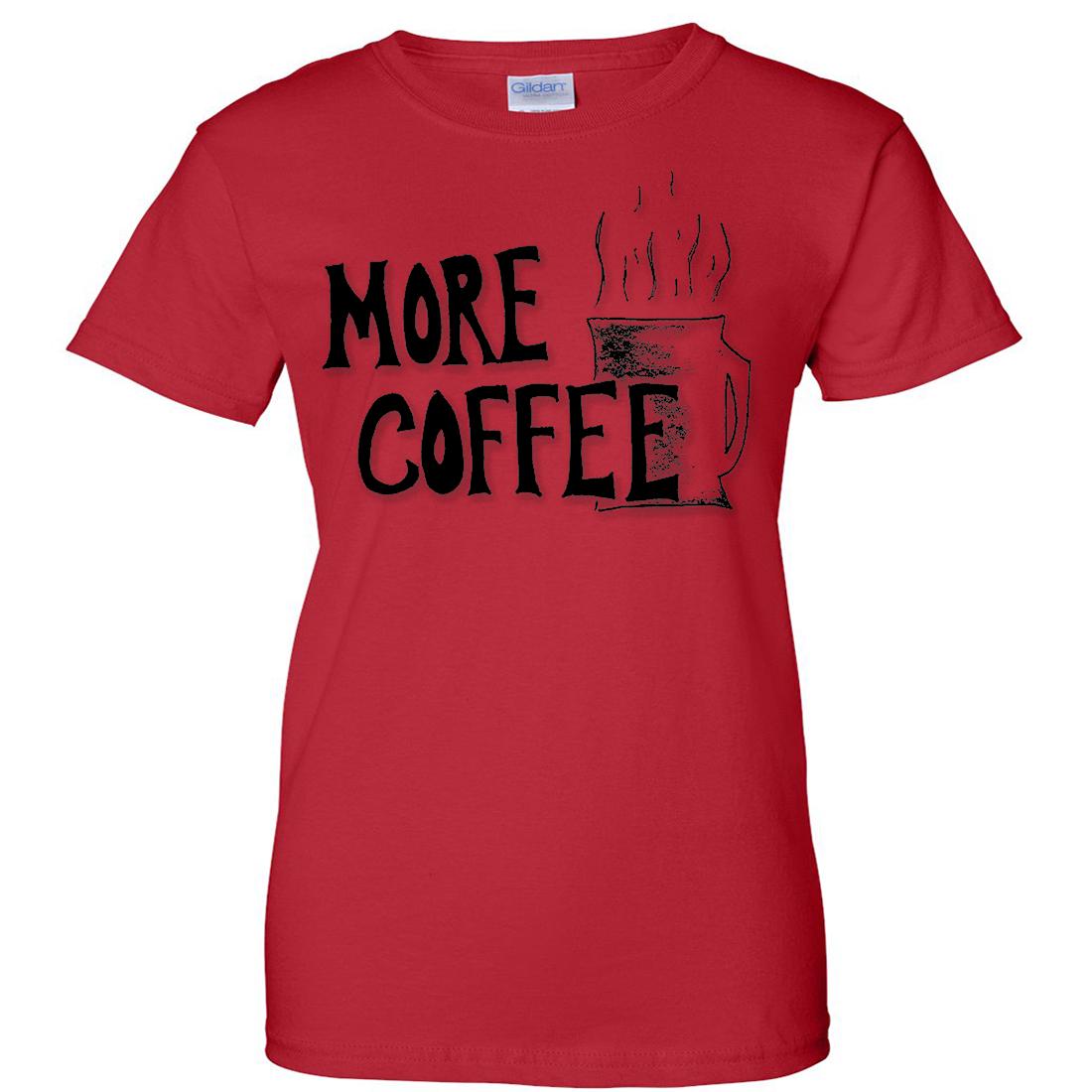 More Coffee Ladies T-Shirt