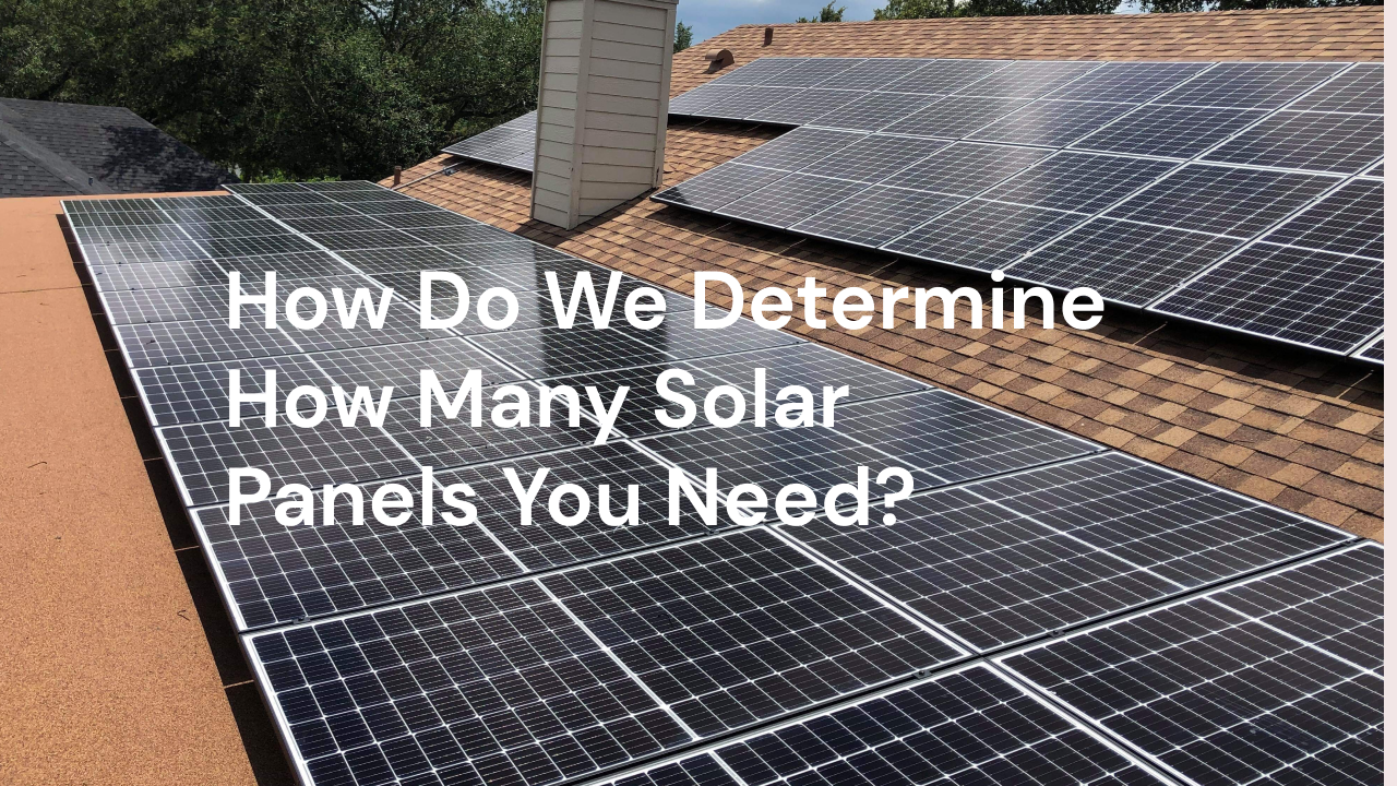 How We Determine How Many Solar Panels You Need In 2020 Solar Panels Solar Roof Solar Panel