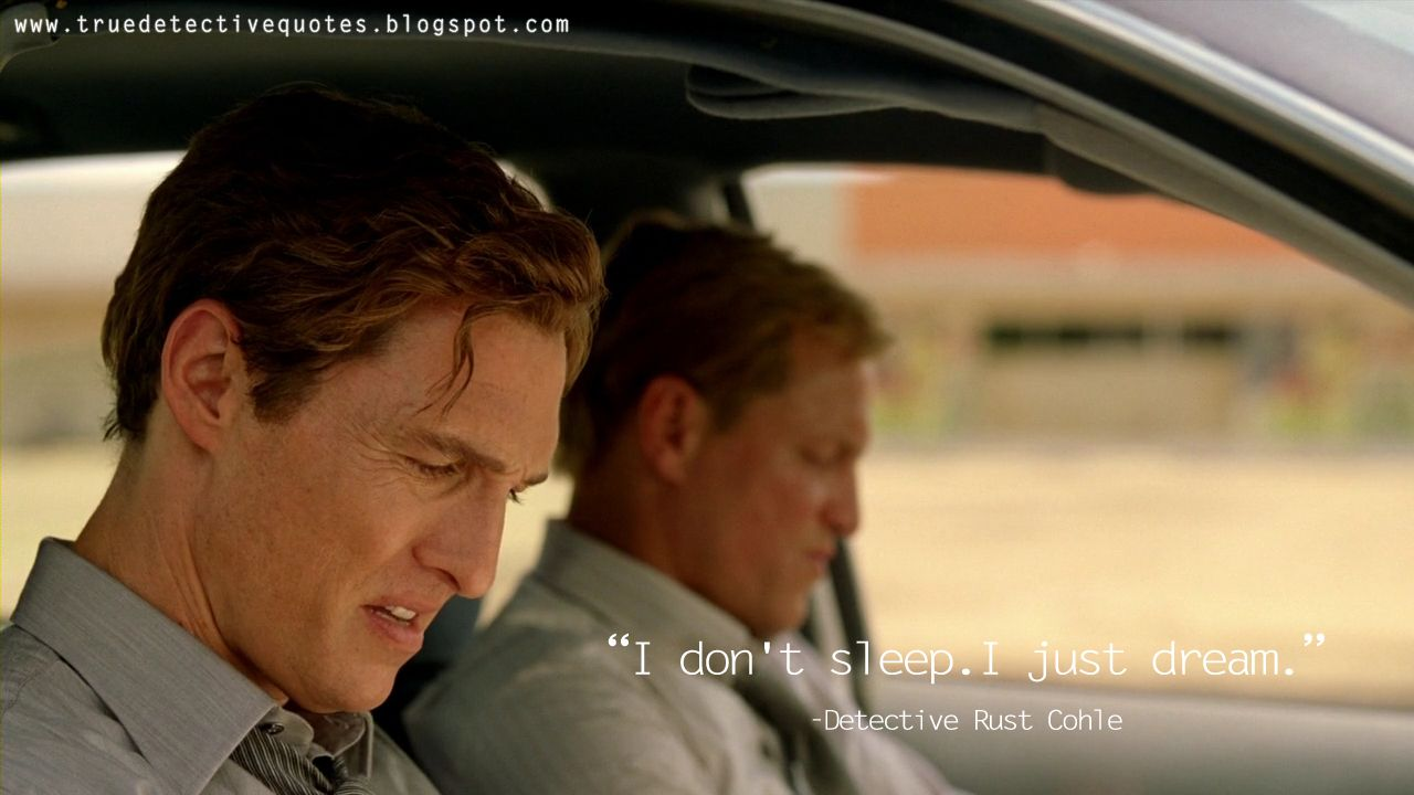 RustCohle I don t sleep I just dream truedetective