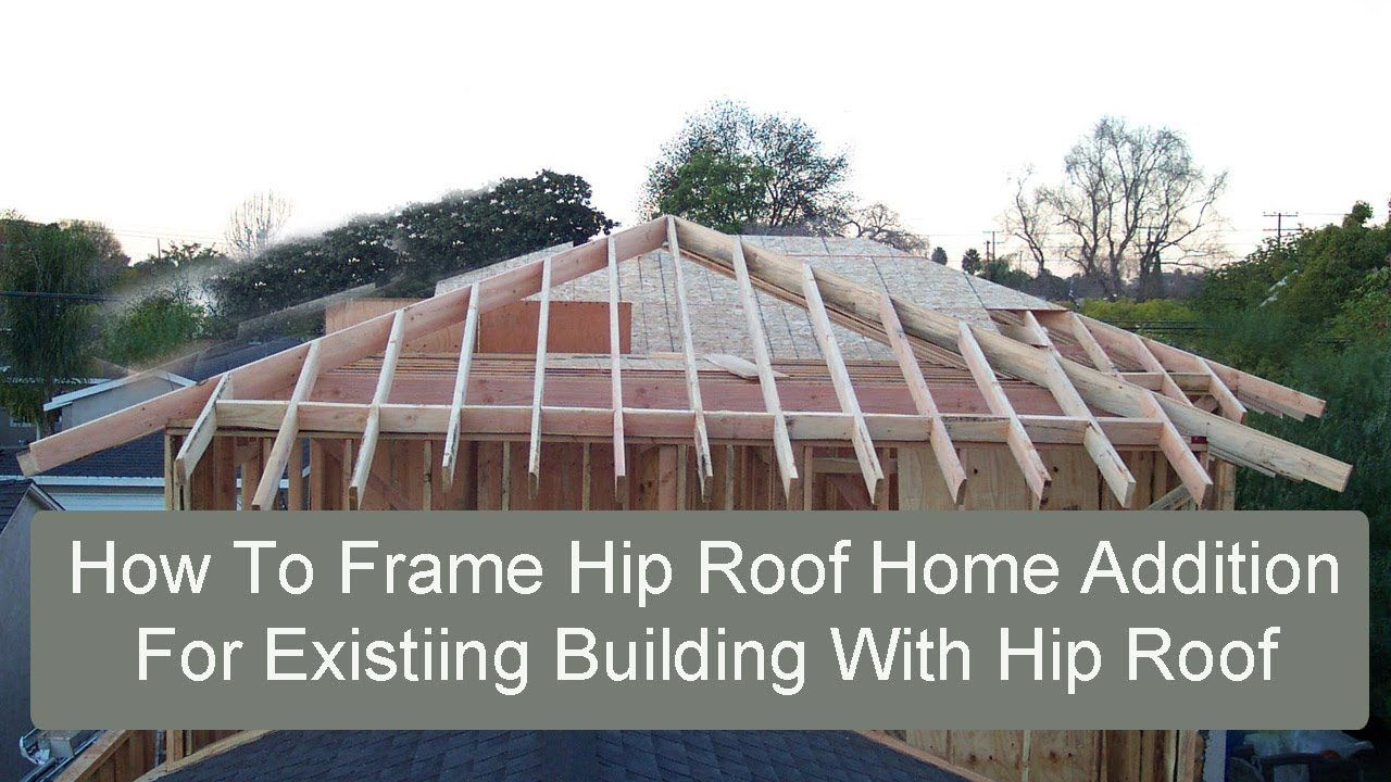 How To Frame Hip Roof Home Addition For Existing Building With Hip Roof Hip Roof Design Hip Roof Roof Design