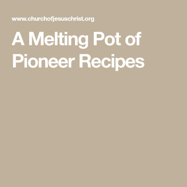 A Melting Pot of Pioneer Recipes #meltingpotrecipes