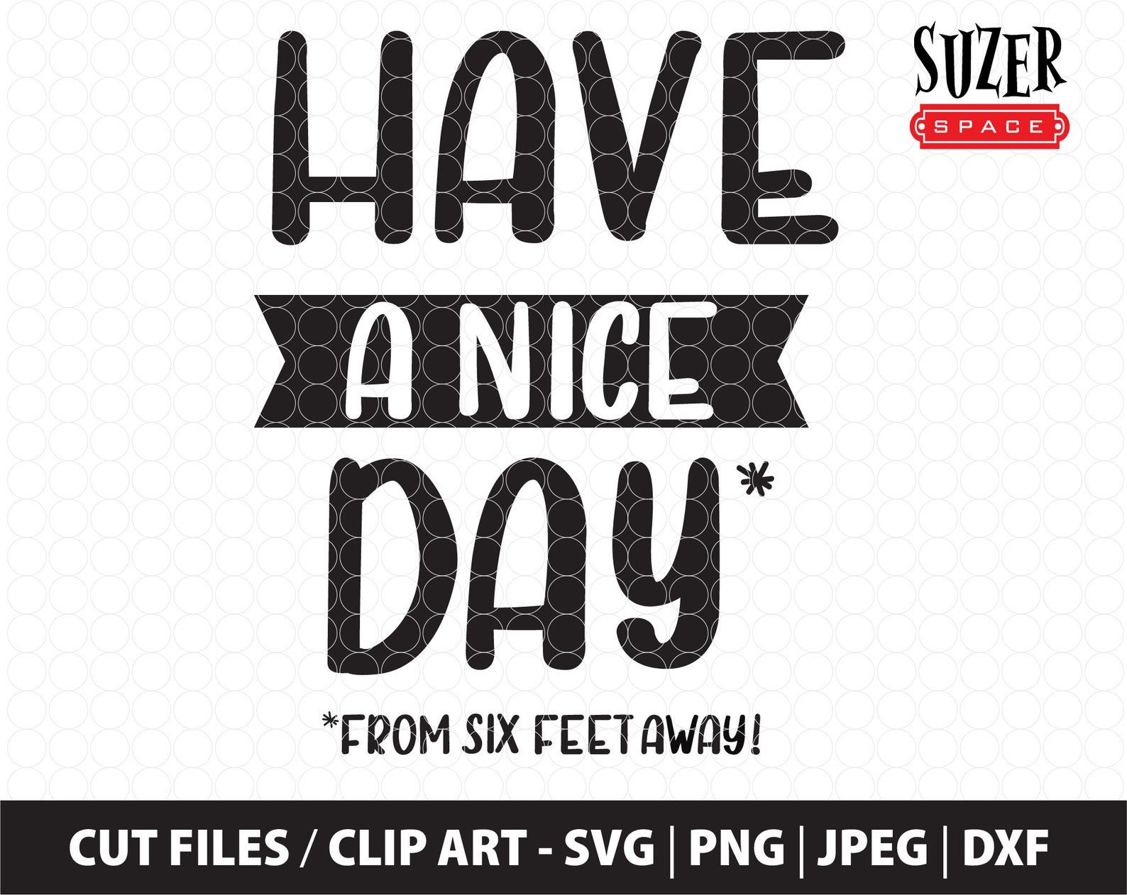 Have A Nice Day Svg Design Have A Nice Day From Six Feet Away Etsy In 2021 Paper Cutout Lettering Design Lettering