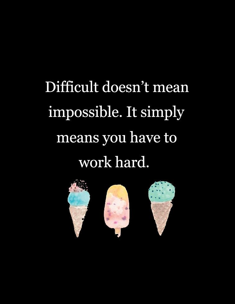 Difficult doesn't mean impossible. It simply means you have to work hard. #quotes