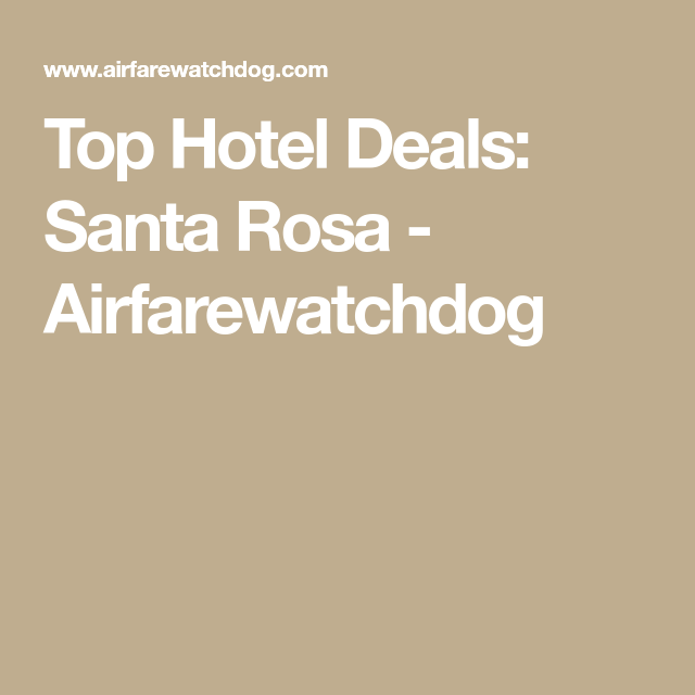 Top Hotel Deals: Santa Rosa - Airfarewatchdog