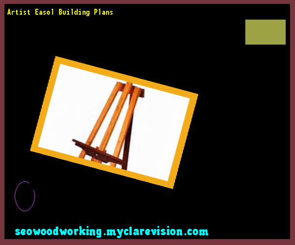 Artist Easel Building Plans 104145 - Woodworking Plans and Projects!
