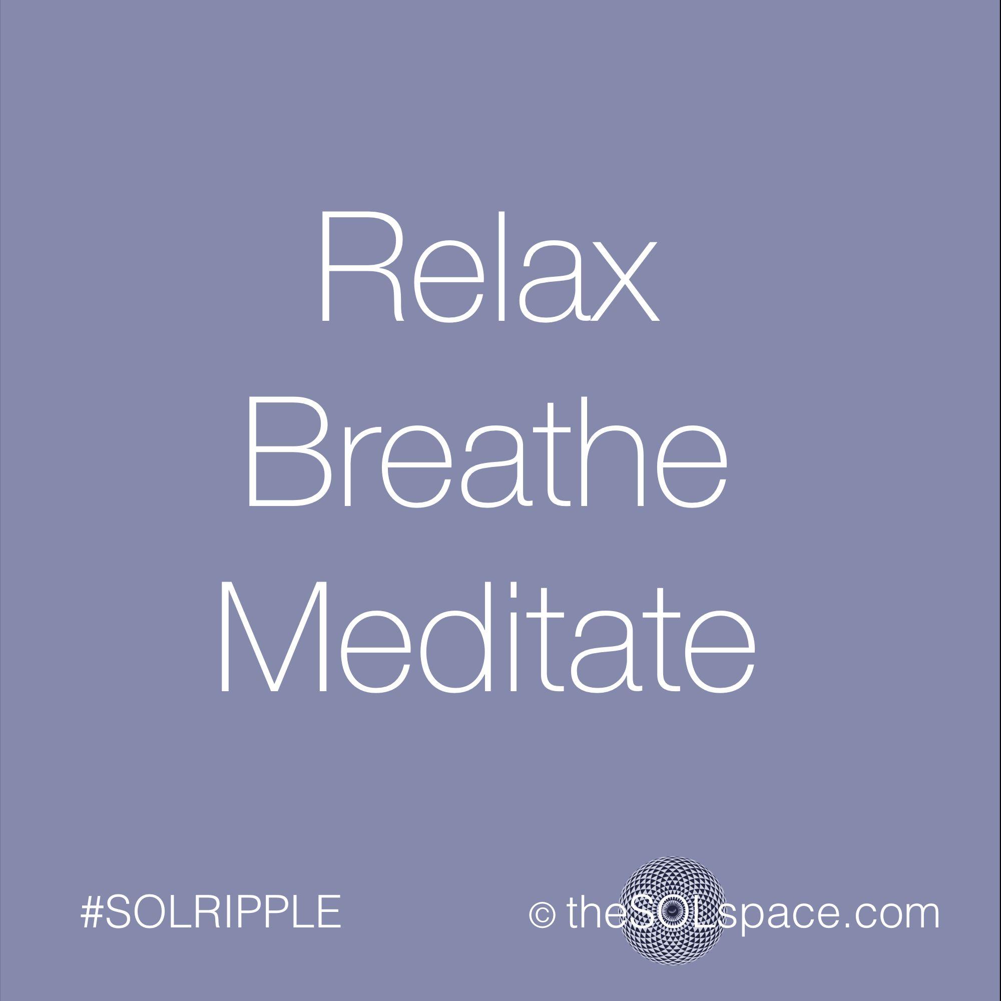 Relax Breathe Meditate....