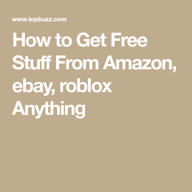 How To Get Free Stuff From Amazon Ebay Roblox Anything Free