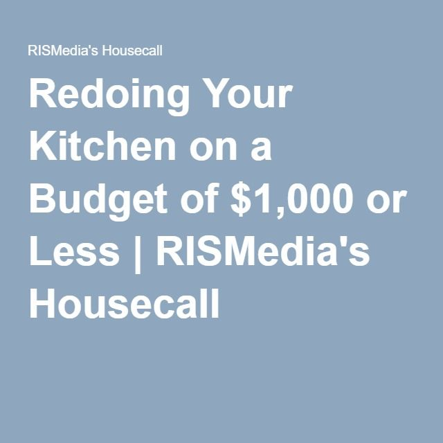 Redoing Your Kitchen on a Budget of $1,000 or Less | RISMedia's Housecall