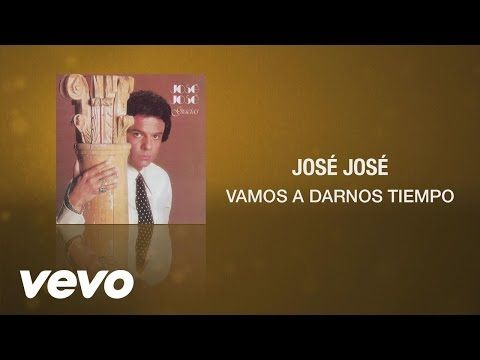 José José - Vamos a Darnos Tiempo - YouTube